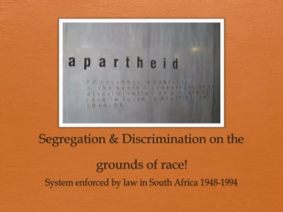 Segregation & Discrimination on the grounds of race!