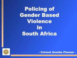 Policing of Gender Based Violence in South Africa - Colonel Anneke Pienaar -