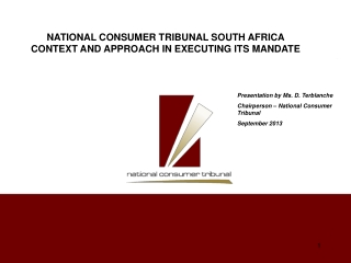Presentation by Ms.  D. Terblanche Chairperson – National Consumer Tribunal September 2013