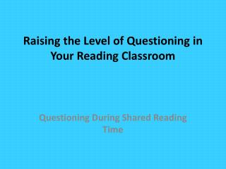 Raising the Level of Questioning in Your Reading Classroom