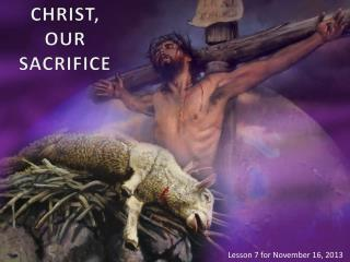 CHRIST , OUR  SACRIFICE