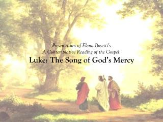 Presentation of Elena  Bosetti's A  Contemplative Reading of the Gospel: Luke: The Song of God's  Mercy