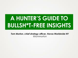 A HUNTER'S GUIDE TO BULLSH * T-FREE  INSIGHTS