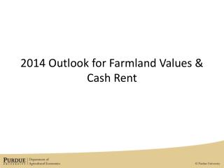 2014 Outlook for Farmland  Values & Cash Rent