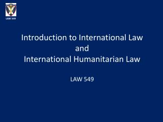 Introduction to International Law  and  International Humanitarian Law LAW 549