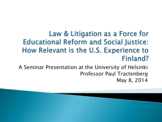 Law & Litigation as a Force for Educational Reform and Social Justice: How Relevant is the U.S. Experience to Finland?
