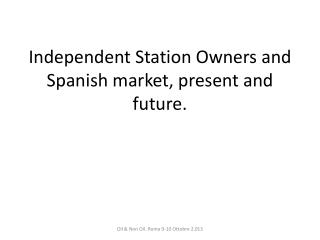 Independent Station Owners  and  Spanish market ,  present  and  future .
