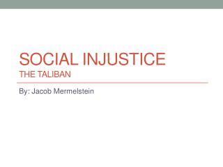 Social Injustice The Taliban