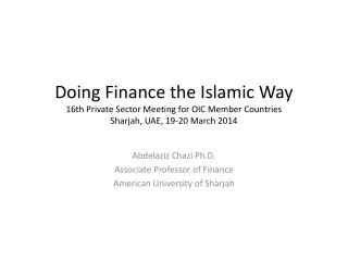 Doing Finance the Islamic Way 16th Private Sector Meeting for OIC Member Countries Sharjah,  UAE,  19-20 March 2014