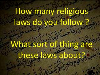 How many religious laws do you follow ? What sort of thing are these laws about?