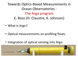Towards Optics-Based Measurements in Ocean Observatories - The Argo program E. Boss (H.  Claustre , K. Johnson)
