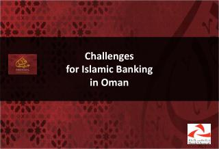 Challenges  for Islamic Banking  in Oman
