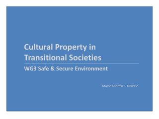 Cultural Property in Transitional Societies WG3 Safe & Secure Environment