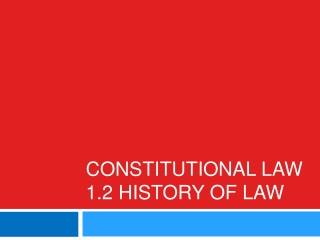 Constitutional Law 1.2 History of Law