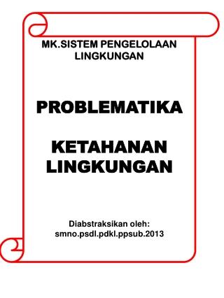 MK.SISTEM PENGELOLAAN LINGKUNGAN PROBLEMATIKA  KETAHANAN LINGKUNGAN Diabstraksikan oleh :  smno.psdl.pdkl.ppsub.2013