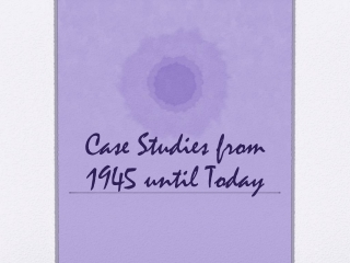Case Studies from 1945 until Today