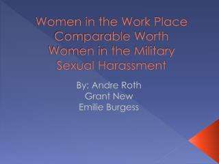 Women in the Work Place Comparable Worth Women in the Military Sexual Harassment
