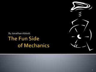 The Fun Side  of Mechanics