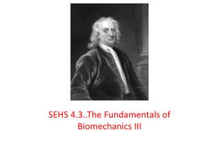 SEHS 4.3..The Fundamentals of Biomechanics III