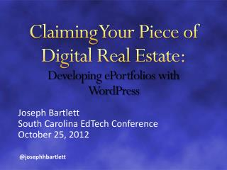 Claiming Your Piece of Digital Real Estate: Developing  ePortfolios  with  WordPress