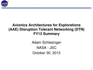 Avionics Architectures for Explorations (AAE) Disruption  Tolerant Networking (DTN ) FY13 Summary