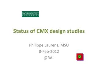 Status of CMX design studies