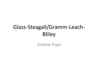 Glass- Steagall /Gramm-Leach-Bliley