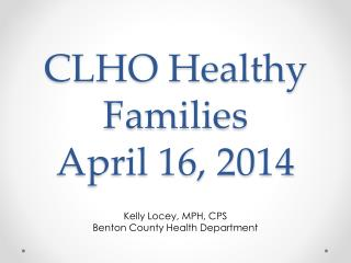 CLHO Healthy Families  April 16, 2014