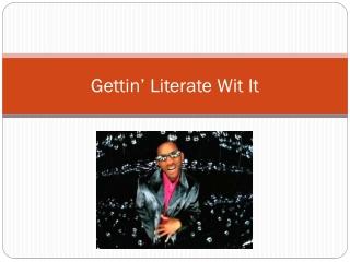 Gettin ' Literate Wit It