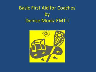 Basic First Aid for Coaches by  Denise Moniz EMT-I
