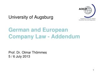 University of Augsburg German and European  Company Law  - Addendum Prof. Dr. Otmar Thömmes 5 / 6 July 2013
