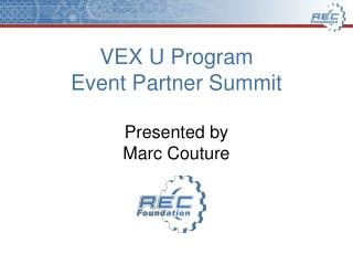 VEX U Program Event Partner Summit Presented by Marc Couture