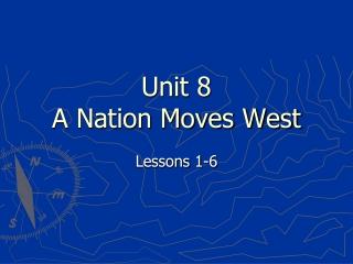 Unit 8 A Nation Moves West