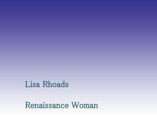 Lisa Rhoads Renaissance Woman