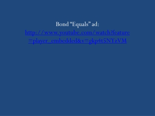 "Bond  ""Equals"" ad:  http://www.youtube.com/watch?feature=player_embedded&v= gkp4t5NYzVM"