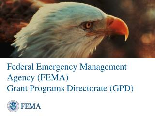 Federal Emergency Management Agency (FEMA) Grant Programs Directorate (GPD )