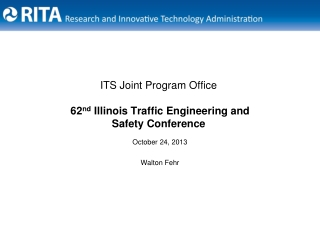 ITS Joint Program Office 62 nd  Illinois Traffic Engineering and  Safety Conference