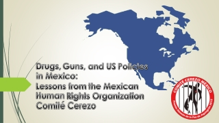 Drugs,  Guns,  and US  Policies in Mexico: Lessons from  the Mexican Human  Rights Organization  Comité Cerezo