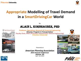 by Alain L. Kornhauser, PhD Professor, Operations Research & Financial Engineering Director, Program in Transportation