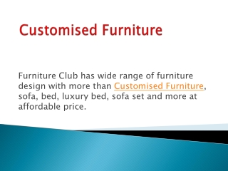 Reliable Customised Furniture products at furniture club