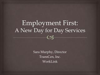 Employment First : A New Day for Day Services