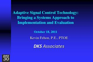 Adaptive Signal Control Technology: Bringing a Systems Approach to Implementation and Evaluation October 18, 2011