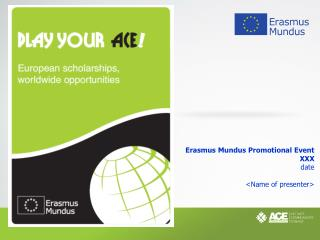 Erasmus Mundus Promotional Event XXX date <Name of presenter>