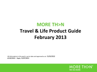 MORE TH>N  Travel & Life Product Guide February 2013
