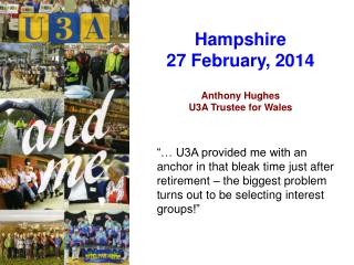 Hampshire 27 February, 2014 Anthony Hughes U3A Trustee for Wales