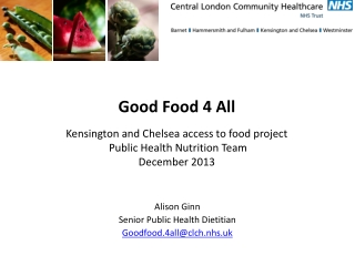 Good Food 4 All Kensington and Chelsea access to food project Public  Health Nutrition Team December  2013