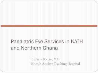 Paediatric Eye Services in KATH and Northern Ghana