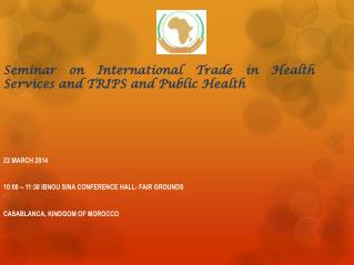 Seminar on International Trade in Health Services and TRIPS and Public Health 22 MARCH 2014 10:00  –  11:30 IBNOU SINA