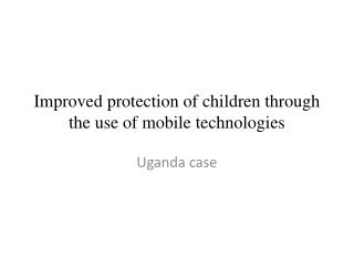 Improved protection of children through the use of mobile technologies