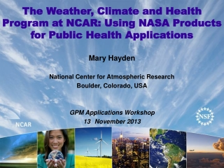 The Weather, Climate and Health Program at NCAR: Using  NASA Products for Public Health  Applications